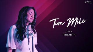 Tum Mile - Unplugged Cover | Trishita | Pritam | Emraan Hashmi | Soha Ali Khan