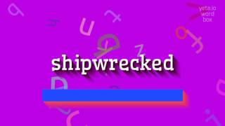 how to say shipwrecked high quality voices