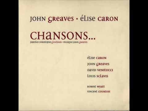John Greaves and Élise Caron - Chansons (2004)
