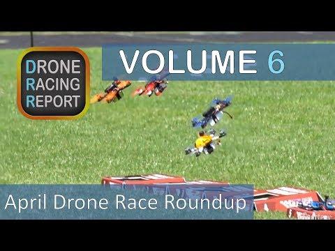 Drone Racing Report, Vol 6 - April Drone Race Roundup