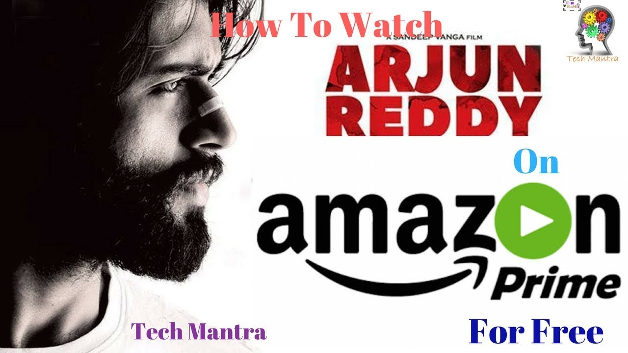 How To Watch Arjun Reddy Uncensored On Amazon Prime Video For Free