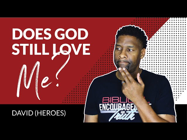 Does God STILL Love Me When I Turn Away From Him? | HEROES (DAVID)