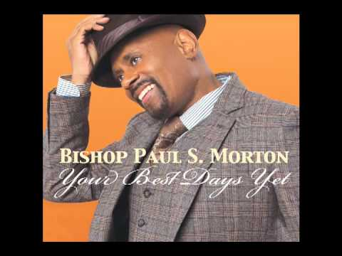Bishop Paul S. Morton - Your Best Days Yet (AUDIO ONLY)