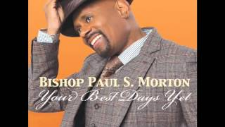 Watch Bishop Paul S Morton Your Best Days Yet video