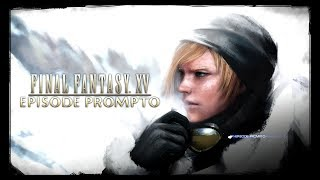 Episode of Prompto Playthrough - Final Fantasy XV - HD 60FPS - (No Commentary)