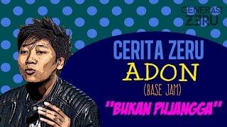 ADON 'BASEJAM' - BUKAN PUJANGGA + CERITA ZERU - TETAP RENDAH HATI