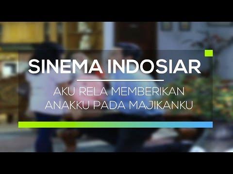 Sinema Indosiar Aku Rela Memberikan Anakku Pada Majikanku