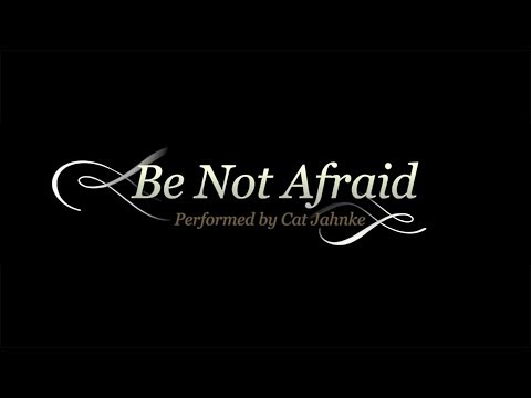 Be Not Afraid - Cat Jahnke