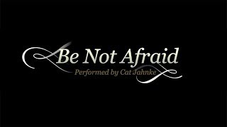 Be Not Afraid - arr. Cat Jahnke