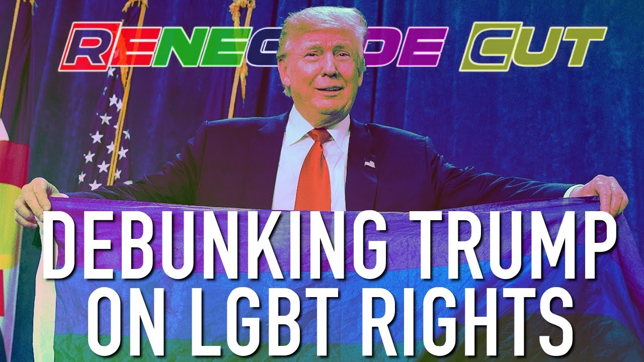 Debunking Trump on LGBT Rights | Renegade Cut