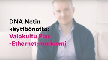 DNA Netin käyttöönotto: Valokuitu Plus -Ethernet-modeemi