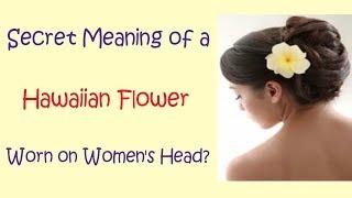 Secret Meaning of a Hawaiian Flower Worn Women's Head? || reason for wearing ring on forth finger