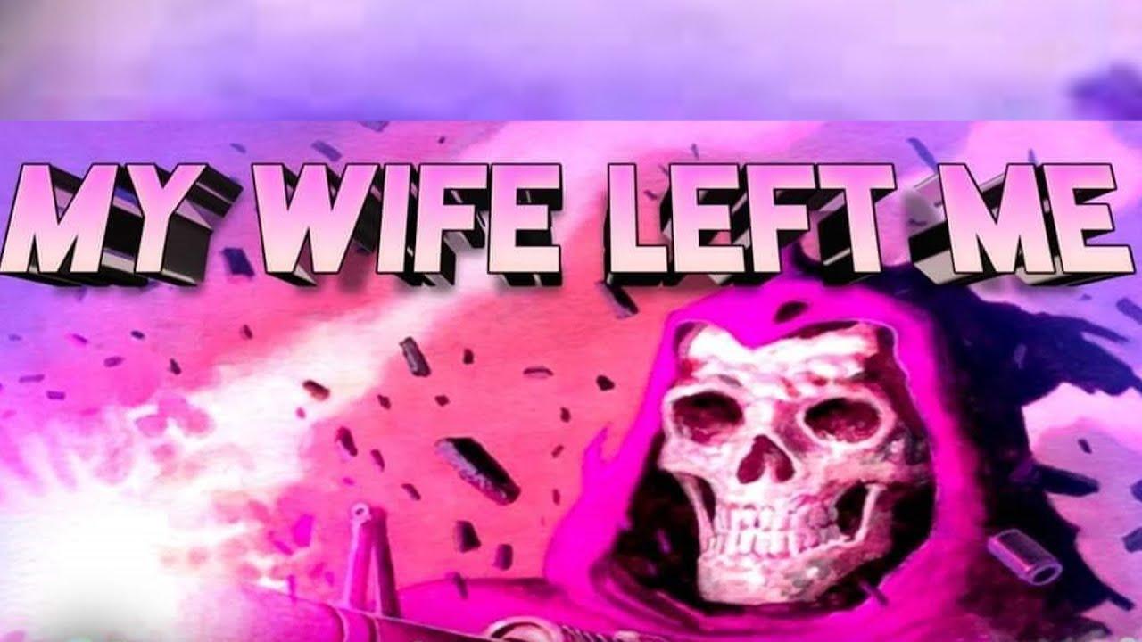 MY WIFE LEFT ME