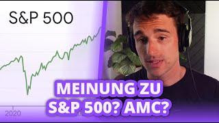 Mini-Fragenhagel: Sollte man in den S&P 500 investieren? Meinung zu AMC?