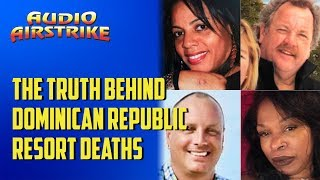 The Truth About Dominican Republic Resort Deaths | Audio Airstrike