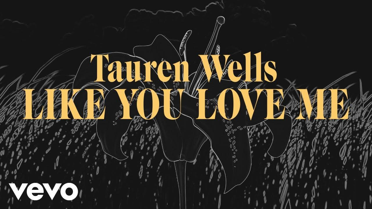 Tauren Wells - Like You Love Me (Official Lyric Video)