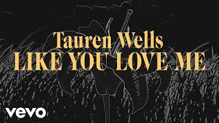 Tauren Wells - Like You Love Me (Official Lyric Video)