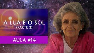Aula #14 - A Lua e o Sol (Parte 2) - Maria Flávia de Monsaraz