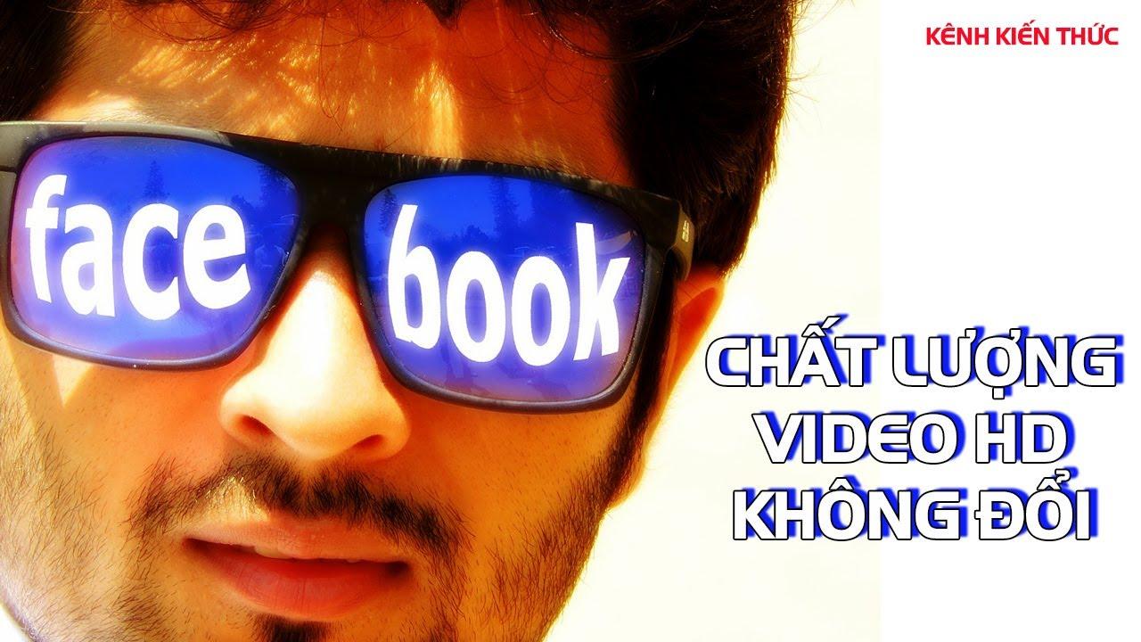 Hướng dẫn up video HD lên Facebook không bị giảm chất lượng