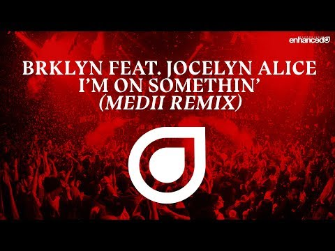 BRKLYN feat. Jocelyn Alice - I'M On Somethin' (Medii Remix) [OUT NOW]