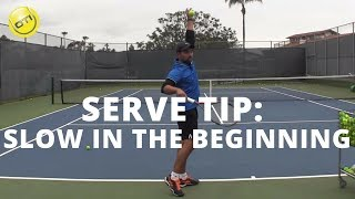 Serve Tip: Slow In The Beginning