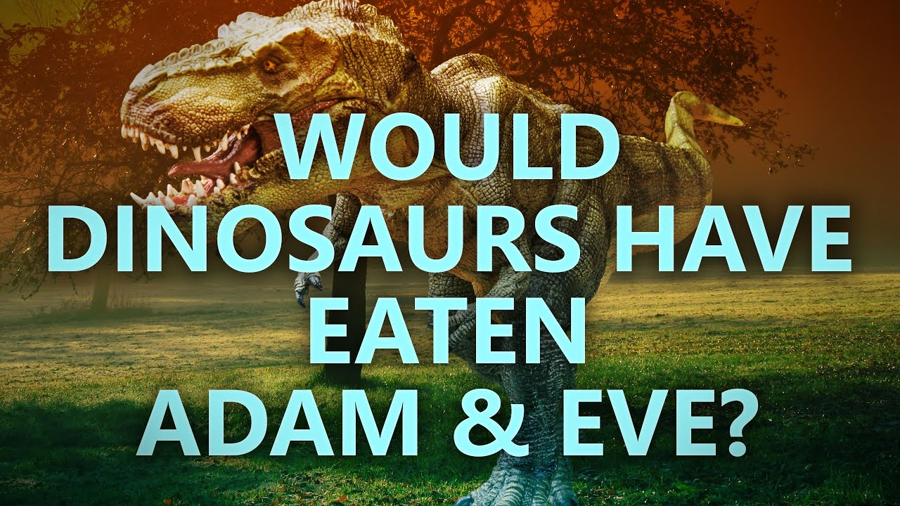 Would dinosaurs have eaten Adam and Eve?