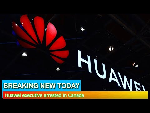 Breaking News - Huawei executive arrested in Canada