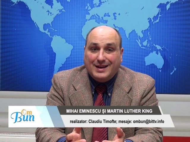 OM BUN 15 IANUARIE – MIHAI EMINESCU ȘI MARTIN LUTHER KING