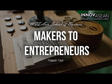 Makers to Entrepreneurs by Rajesh Nair, MIT Asia Business School