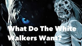 Game of Thrones - What Do The White Walkers Want?