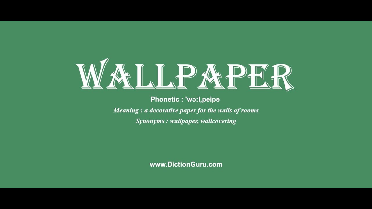 wallpaper: Pronounce wallpaper with Phonetic, Synonyms and Sentence Examples
