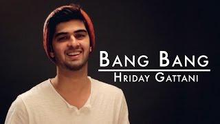 Download Hindi Video Songs - Bang Bang | Hrithik Roshan | Katrina Kaif | Cover by Hriday Gattani