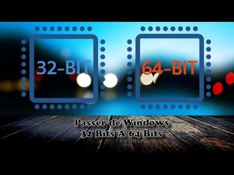 PASSAGE DE WINDOWS D'UNE VERSION 32 BITS …