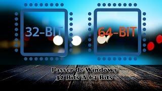 PASSAGE DE WINDOWS D'UNE VERSION 32 BITS A UNE VERSION 64 BITS #1
