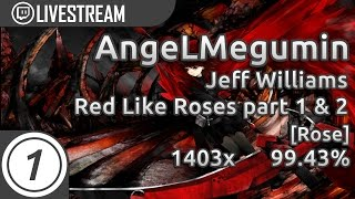 Repeat youtube video AngeLMegumin | Jeff Williams - Red Like Roses part I and II [Rose] 99.43% 2xmiss | Livestream