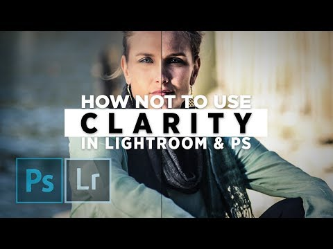 How NOT to use CLARITY in Lightroom/Photoshop CC