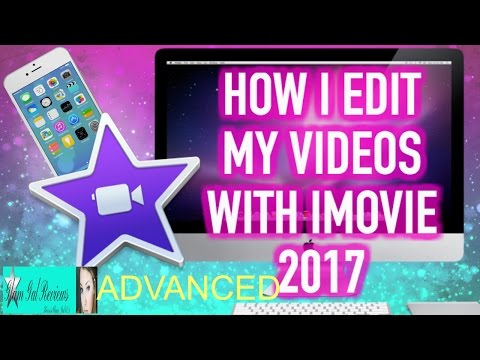 HOW I EDIT MY VIDEOS WITH IMOVIE 2017 ADVANCED//HOW TO EDIT VIDEOS WITH IMOVIE 2017