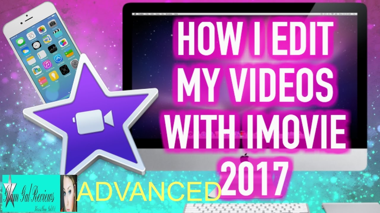 How To Edit Videos With  Imovie 2017