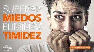 Superar miedos audio subliminal | Eliminar timidez | Subliminal Online