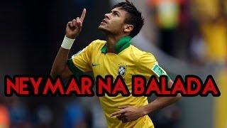 Neymar na Balada - Thiago e Júnior (World Cup Brazil 2014)
