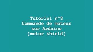 Tuto n°8 : Commande de moteur sur Arduino motor shield