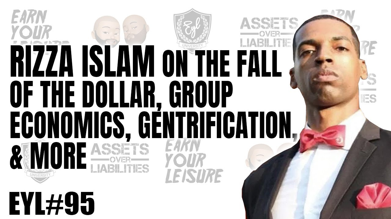 RIZZA ISLAM ON THE FALL OF THE DOLLAR, GROUP ECONOMICS, GENTRIFICATION AND MORE!