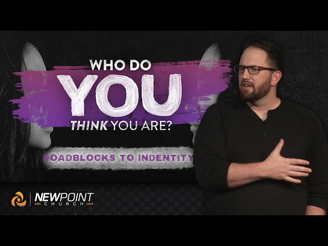 Roadblocks to Identity | Who Do You Think You Are? [ New Point Church ]