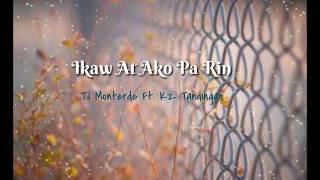 Ikaw At Ako Pa Rin - TJ Monterde Ft. Kz Tandingan - lyrics