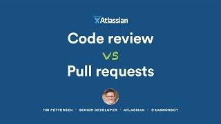 Code Reviews vs. Pull Requests - Atlassian Summit 2016