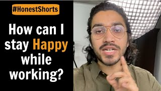 How to stay Happy while working? Aman Dhattarwal