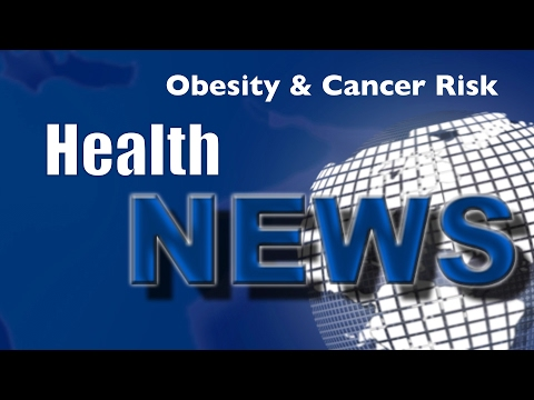 Today's HealthNews For You Obesity Increases Cancer Risk