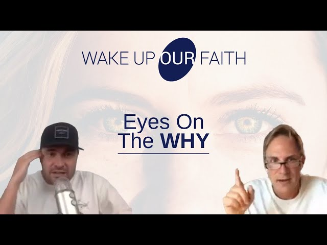 Keep Your Eye on the Why   Wake Up Our Faith   May 13th