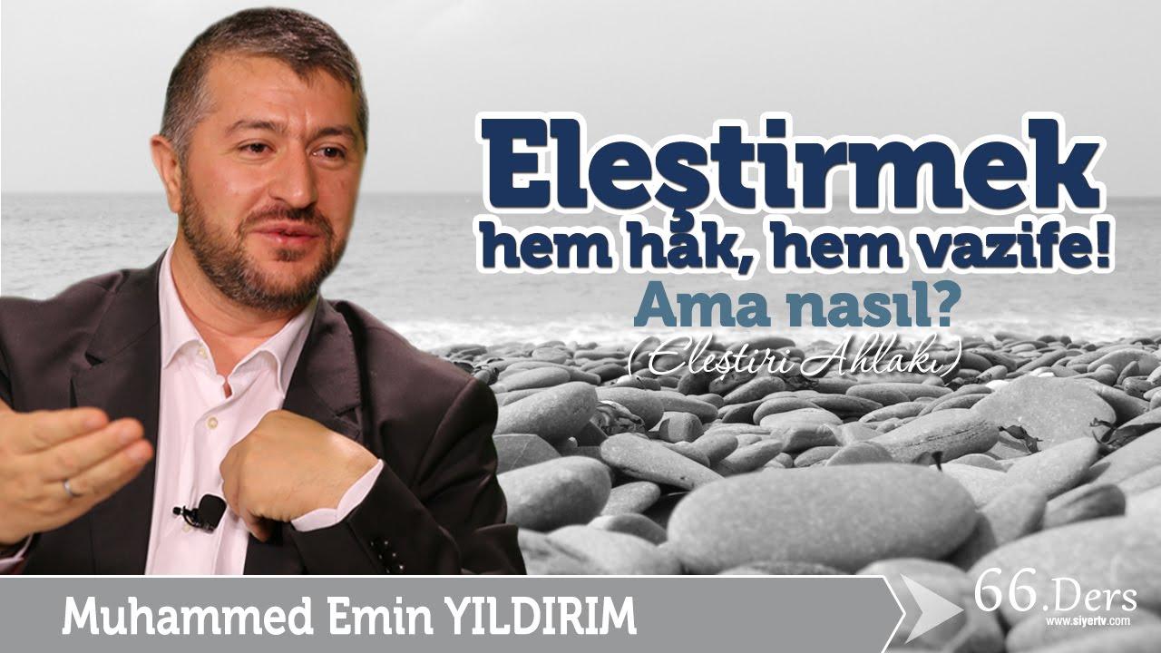 Eleştirmek, Hem Hak, Hem Vazife! Ama Nasıl? / Muhammed Emin Yıldırım (66. Ders)