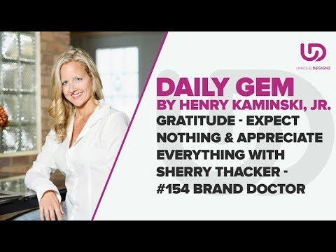 Gratitude - Expect Nothing & Appreciate Everything with Sherry Thacker - #154 - Brand Doctor Podcast